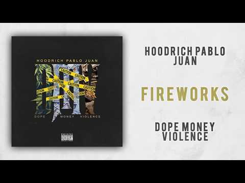Hoodrich Pablo Juan – Fireworks (Dope Money Violence)