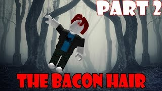 The Bacon Hair - ROBLOX Horror Story (Part 2)