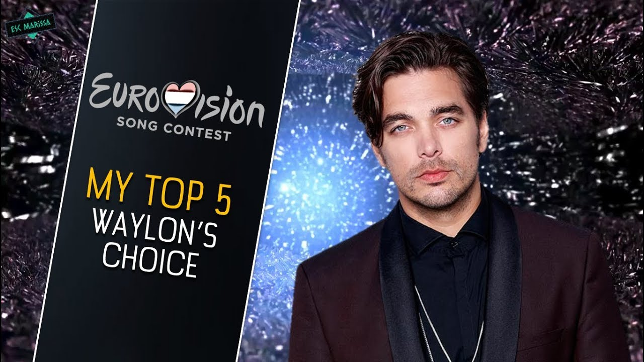 EUROVISION 2018 THE NETHERLANDS: MY TOP 5 (Waylon's song ...