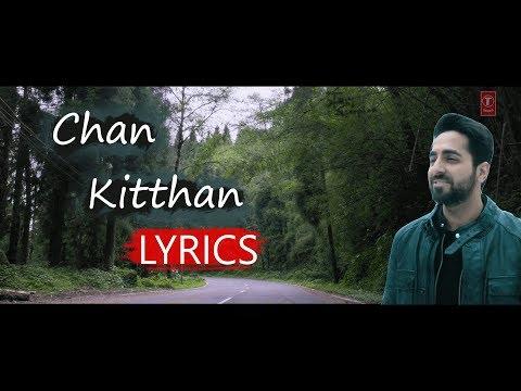 Chan Kitthan Lyrics|Ayushmann Khurrana& Pranitha SubhashRochak Kohli | T Series