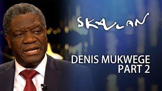Denis Mukwege Interview | Part 2 | SVT/NRK/Skavlan