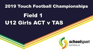 2019 School Sport Australia - Touch Football Championships - Field 1 U12 Girls ACT v TAS