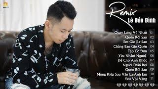Lê Bảo Bình Remix 2019 - Nonstop Việt Mix - Quay Lưng Về Nhau Remix - Lk Nhạc Trẻ Remix Hay Nhất