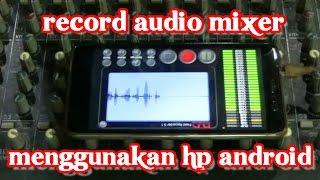 record audio mixer menggunakan hp android & hasilnya gak mengecewakan lo
