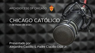 Chicago Catolico Radio 5/7/2021 (Spanish)