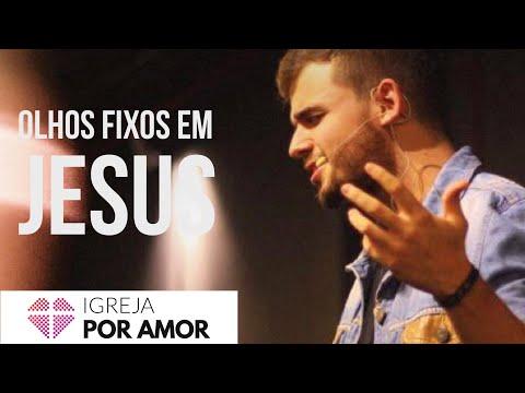 OLHOS FIXOS EM JESUS - Victor Azevedo 18/02/2018
