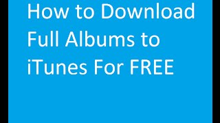 How to Download Full Albums to iTunes For FREE