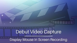 Debut Video Capture Tutorial | Display Mouse in Screen Recording