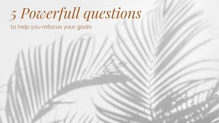 5 Powerful Questions to Refocus your Goals
