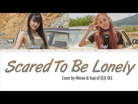 (G)I - DLE Minnie & Yuqi - 'Scared To Be Lonely' (Cover) [Color Coded Eng Lyrics]