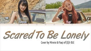 (G)I-DLE Minnie & Yuqi - 'Scared To Be Lonely' (Cover) [Color Coded Eng Lyrics]