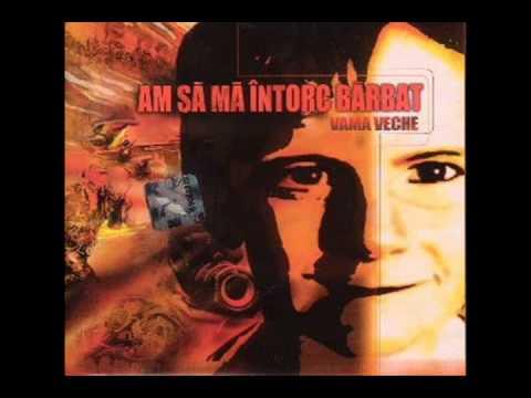 Vama Veche - Am sa ma intorc barbat ( 2003 Full Album )