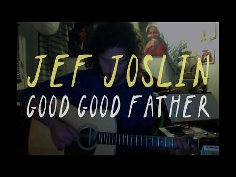 HOUSEFIRES II - Good Good Father (Jef Joslin Cover)