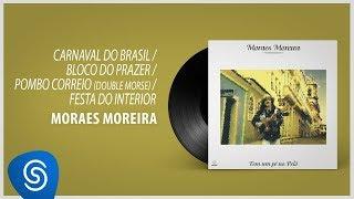 Baixar Moraes Moreira - Carnaval do Brasil/Bloco do Prazer/Pombo Correio/Festa do Interior [Áudio Oficial]