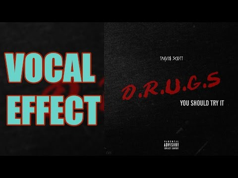 Vocal Effects Tutorial - Travis Scott - Drugs You Should Try It