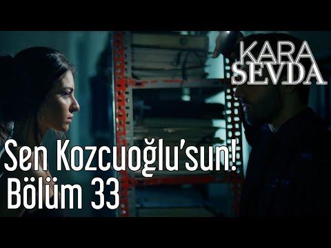 Kara Sevda 33. Bölüm - Sen Kozcuoğlu'sun!