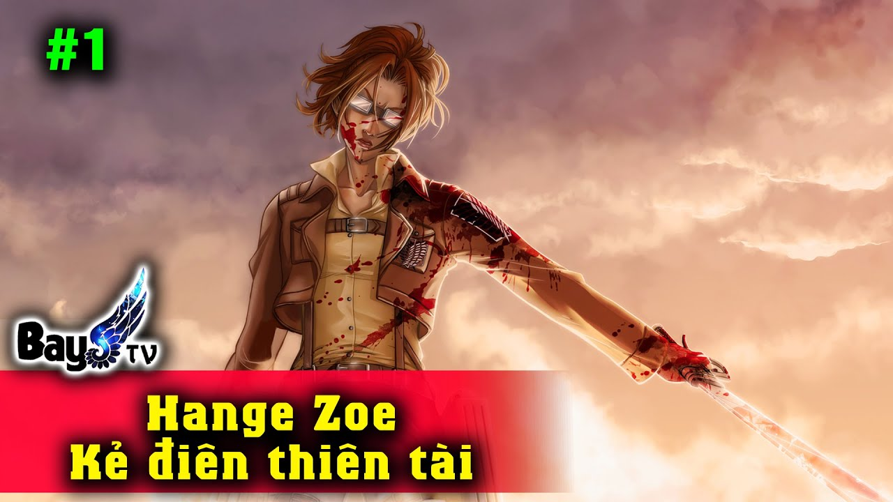 Hange Zoe - Kẻ Điên Thiên Tài P1