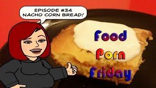 Food Porn Friday Episode #34: Nacho Corn Bread!