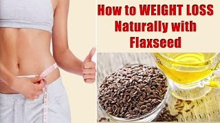 FLAXSEED to lose weight    How to lose weight with flaxseed