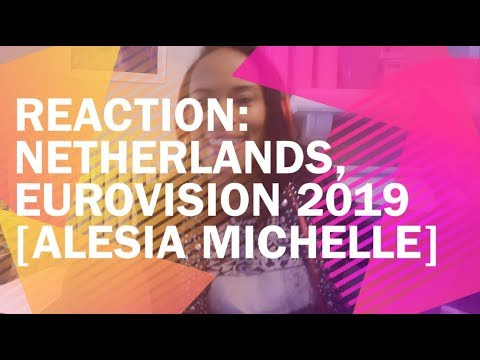 REACTION: The Netherlands, Eurovision 2019 [Alesia Michelle]