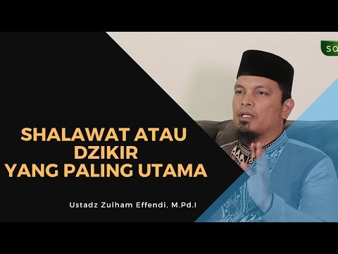 Shalawat Atau Dzikir Yang Utama Ustadz Zulham Effendi M Pd I