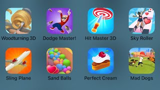 Woodturning 3D,Dodge Master,Hit Master,Sky Roller,Sling Plane,Sand Balls,Perfect Cream,Mad Dogs