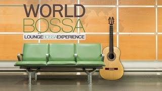 World Bossa - 1 Hour of Relaxing Jazzy/Lounge Bossa Nova