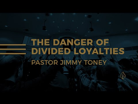 The Danger Of Divided Loyalties / Pastor Jimmy Toney