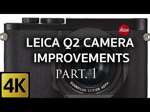 LEICA Q2 CAMERA - PART 1 - IMPROVEMENTS
