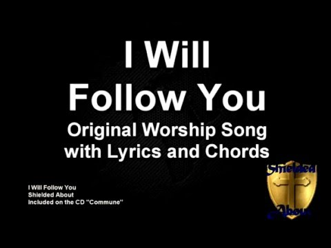 I Will Follow You Original Worship Song With Lyrics And Chords