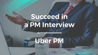 How to Succeed in a Product Manager Interview by Uber PM