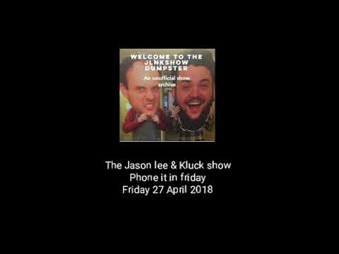 The Jason Lee And Kluck Show - Phone It In Friday - 27/04/18