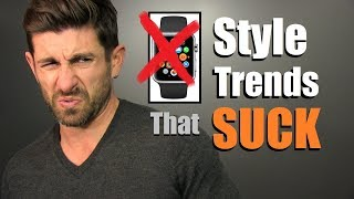 6 Popular Style Trends That SUCK!
