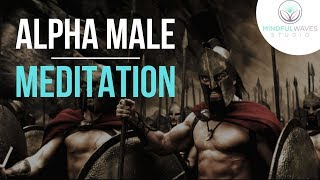 Guided Alpha Male Meditation | Want Confidence, Leadership, Strength, Masculinity, and Social Ease?