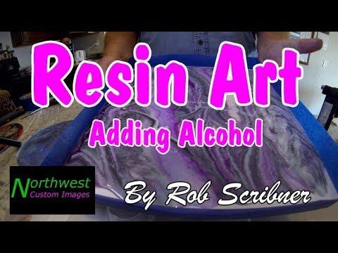 Resin Art, Adding Rubbing Alcohol by Rob Scribner | Northwest Custom Images V4 #resin #resinart