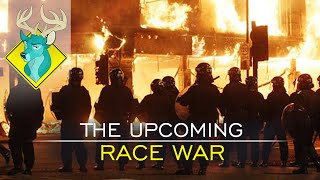tl dr the upcoming race war
