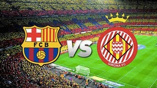 Barcelona vs Girona, La Liga, 2018 - Match Preview