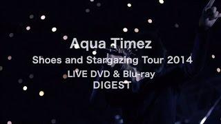 「Aqua Timez Shoes and Stargazing Tour 2014」DIGEST