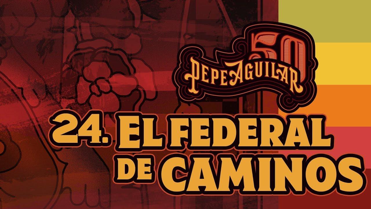 Pepe Aguilar 50 -  Cápsula 24 -   El Federal de Caminos
