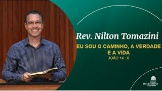 EU SOU O CAMINHO, A VERDADE E A VIDA - João 14:06 - Rev. Nilton Tomazini