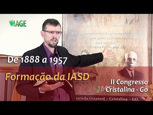 147 - I CONGRESSO IAGE - 1888 a 1957 , O Contexto da Formação da IASD (palestra 2)
