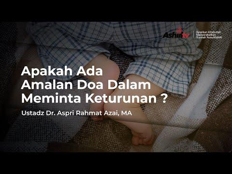 Amalan Doa Dalam Meminta Keturunan - Ustadz Dr. Aspri Rahmat Azai, MA