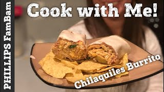 COOK WITH ME | CHILAQUILES BURRITO | CHILAQUILES CON HUEVOS (with EGGS) | PHILLIPS FamBam