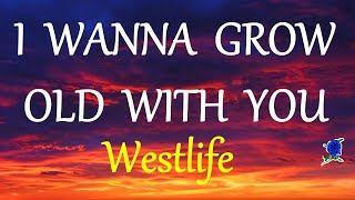 I WANNA GROW OLD WITH YOU -  WESTLIFE lyric video (HD)
