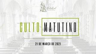 Culto Matutino | Igreja Presbiteriana do Rio | 21.03.2021