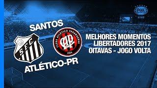 Melhores Momentos - Santos 1 x 0 Atlético-PR - Libertadores - 10/08/2017