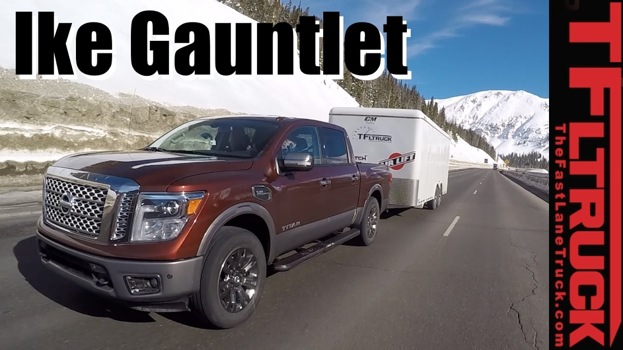 2017 Nissan An 1500 Ike Gauntlet Review World S Toughest Towing Test You