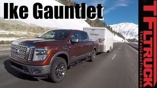 2017 Nissan Titan 1500 Ike Gauntlet Review: World's Toughest Towing Test