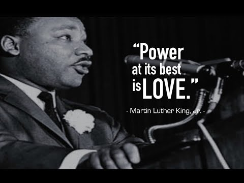 Power at its Best is LOVE - Martin Luther King, Jr.