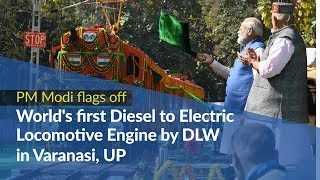 PM Modi flags off World's first Diesel to Electric Locomotive Engine by DLW in Varanasi, UP   PMO